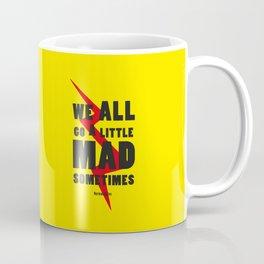 We all go a litle mad sometimes... Coffee Mug