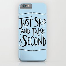 Just Stop and take a second Slim Case iPhone 6s