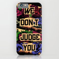 We Don't Judge You Slim Case iPhone 6s