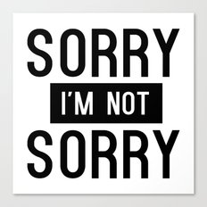 Sorry I'm Not Sorry Canvas Print