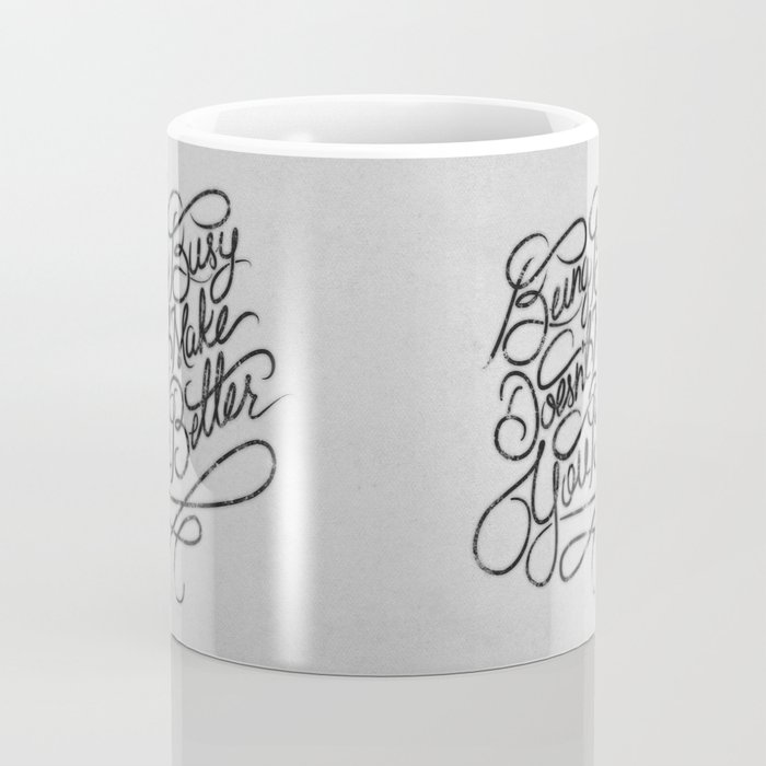 Being Busy Doesn't Make You Better... Coffee Mug