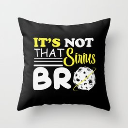 Its not that Sirius Bro science shirt design Throw Pillow