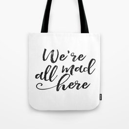 We're All Mad Here,Movies Quote,Funny Print,Kids Room Decor,Nursery Decor,hand Lettering,Kids Gift Tote Bag