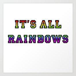 It's All Rainbows Art Print