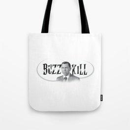 Buzzkill Tote Bag
