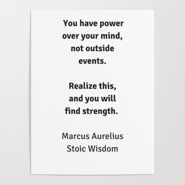 Stoic Wisdom - Philosophy Quotes - Marcus Aurelius - You have power over your mind Poster