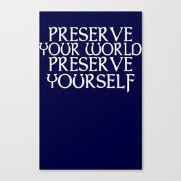 Preserve your world Preserve yourself Canvas Print
