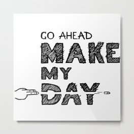 Go ahead, Make My Day - handlettering quote Black&White geek and nerds design Metal Print