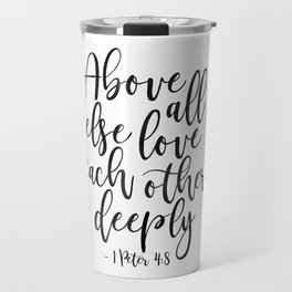 Above All Else Love Each Other Deeply,Christian Print,Scripture Art,Bible Verse,Scripture Art,bible Travel Mug