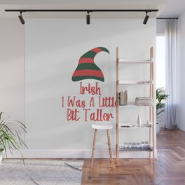 Irish I Was Little Bit Taller Funny St. Patrick's Day Wall Mural
