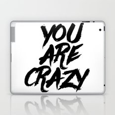 YOU ARE CRAZY Laptop & iPad Skin