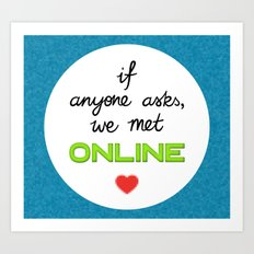 If Anyone Asks, We Met Online (Circle) Art Print