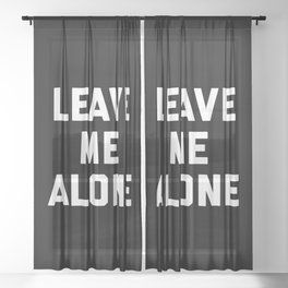 Leave Me Alone Funny Quote Sheer Curtain