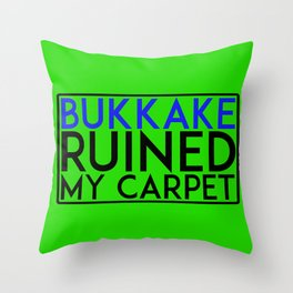 Bukkake Ruined my carpet Throw Pillow