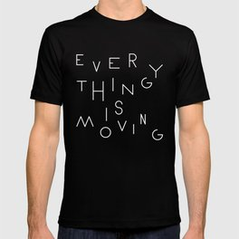 Everything is moving T-shirt