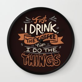 First I Drink The Coffee Wall Clock