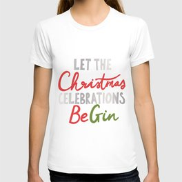 LET THE CHRISTMAS CELEBRATIONS BE GIN T-shirt