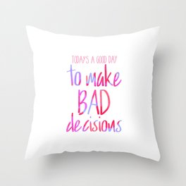 Today's a good day to make bad decisions! Throw Pillow