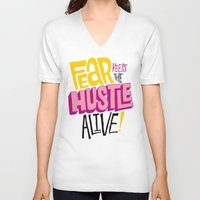 lv V-neck T-shirts featuring Fear keeps the Hustle Alive by Chris Piascik