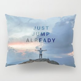 Just Jump Already Pillow Sham