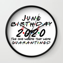 June Birthday 2020 The one Where They were quarantined i Celebrate My Birthday in Quarantine Wall Clock