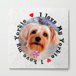 I love my Yorkie Female Yorkshire Terrier Dog Metal Print