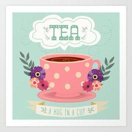 Tea Is A Hug In A Cup Art Print