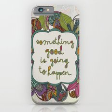 Something good is going to happen iPhone 6s Slim Case
