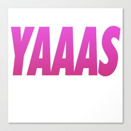 Yaaas Tyopgraphy & Accessories Canvas Print