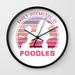 Easily Distracted By Poodles Wall Clock