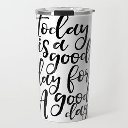 Today Is A Good Day For A Good Day,Office Decor,Positive,Good Vibes Only,Office Decor,Quote Art Travel Mug