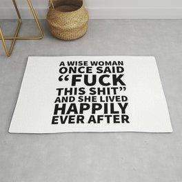 A Wise Woman Once Said Fuck This Shit Rug