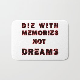 DIE WITH MEMORIES NOT DREAMS Bath Mat