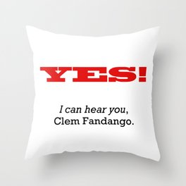 I can hear you Clem Fandango Throw Pillow