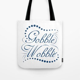 """Gobble Til You Wobble"" cutie and funny text that will make a perfect gift for everyone! Tote Bag"