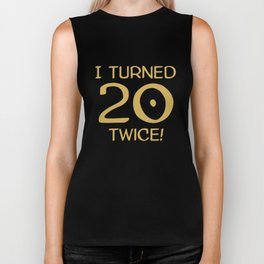 I Turned 20 Twice! Funny 40th Birthday Biker Tank