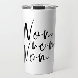Nom Nom Nom, Typography Sign, Kitchen Quote, Black And White, Dining Room Travel Mug