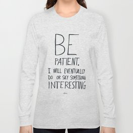 Be patient. Long Sleeve T-shirt