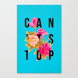 Can't Stop Flower Poster Canvas Print