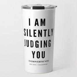 I am Silently Judging You   Introverts Unite Travel Mug