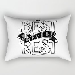 The Best Never Rest - HandLettering Quote, Black&White illustration design for T-shirts Rectangular Pillow
