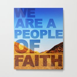WE ARE A PEOPLE OF FAITH (Hebrews 11) Metal Print