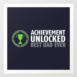 Achievement Unlocked - Best Dad Ever Art Print