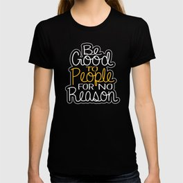 Be Good To People For No Reason Peace Good Vibes Kind Kindness T-shirt