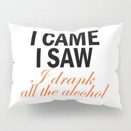 I Came & I Saw Alcohol Pillow Sham