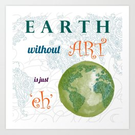 Earth without Art? Art Print