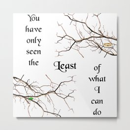 The Least of What I Can Do Metal Print