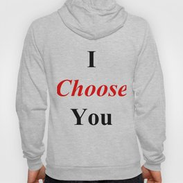 I Choose You Hoody