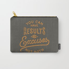 You Can Have Results Or Excuses Not Both Carry-All Pouch