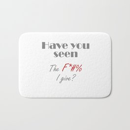 Have you seen the F*#% I give? Bath Mat